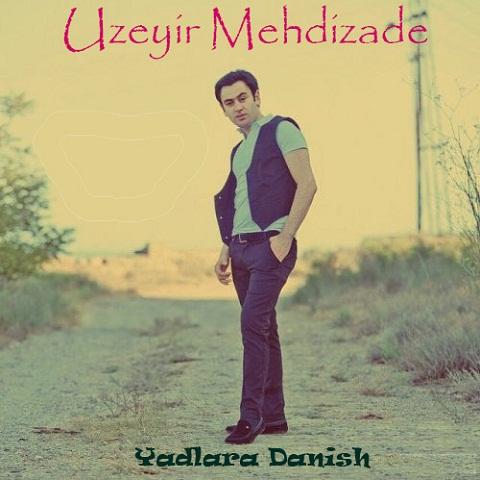 Uzeyir Mehdizade - Yadlara Danis